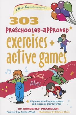 303 Preschooler-approved Exercises and Active Games By Wechsler, Kimberly/ Sleva, Michael (ILT)